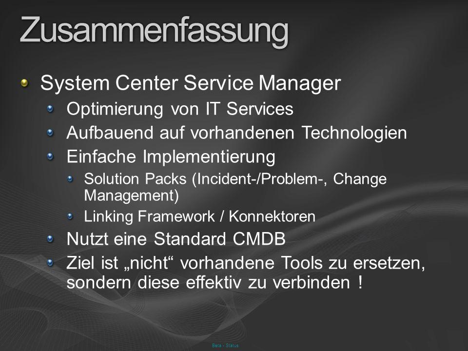 Beta - Status Zusammenfassung System Center Service Manager Optimierung von IT Services Aufbauend auf vorhandenen Technologien Einfache Implementierun