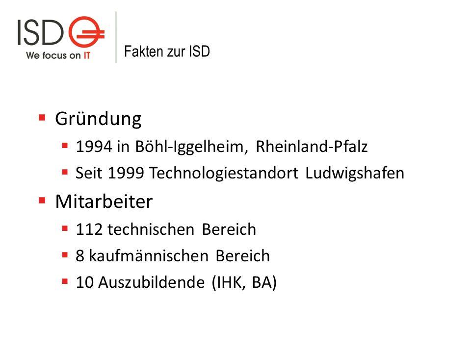 Fakten zur ISD Gründung 1994 in Böhl-Iggelheim, Rheinland-Pfalz Seit 1999 Technologiestandort Ludwigshafen Mitarbeiter 112 technischen Bereich 8 kaufmännischen Bereich 10 Auszubildende (IHK, BA)