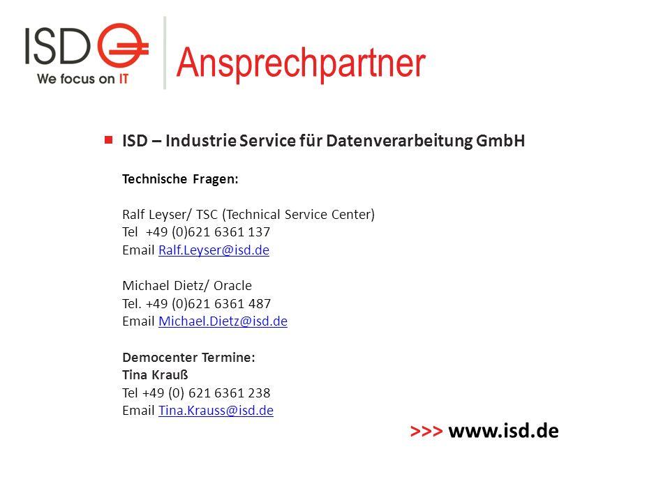 Ansprechpartner ISD – Industrie Service für Datenverarbeitung GmbH Technische Fragen: Ralf Leyser/ TSC (Technical Service Center) Tel +49 (0)621 6361 137 Email Ralf.Leyser@isd.deRalf.Leyser@isd.de Michael Dietz/ Oracle Tel.
