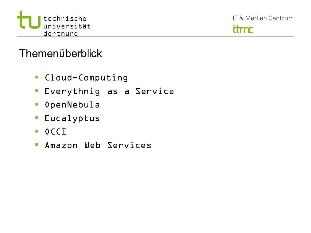 technische universität dortmund Open Cloud Computing Interface (OCCI) Gruppe im Open Grid Forum (OGF) Liefert eine Spezifikation zur Fernverwaltung von Cloud-Infrastrukturen Bietet eine hohe Abstraktion, um den Lebenszyklus einer virtuellen Maschine zu verwalten Implementiert durch OpenNebula