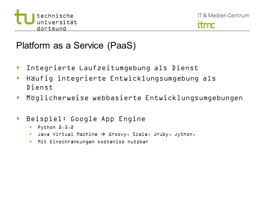 technische universität dortmund Software as a Service (SaaS) Software wird als Service angeboten Software nutzt die Infrastruktur des Dienstanbieters Als Schnittstelle wird der Webbrowser oder eine webbasierte API angeboten Beispiele: Google Docs Lotus Live Windows Live