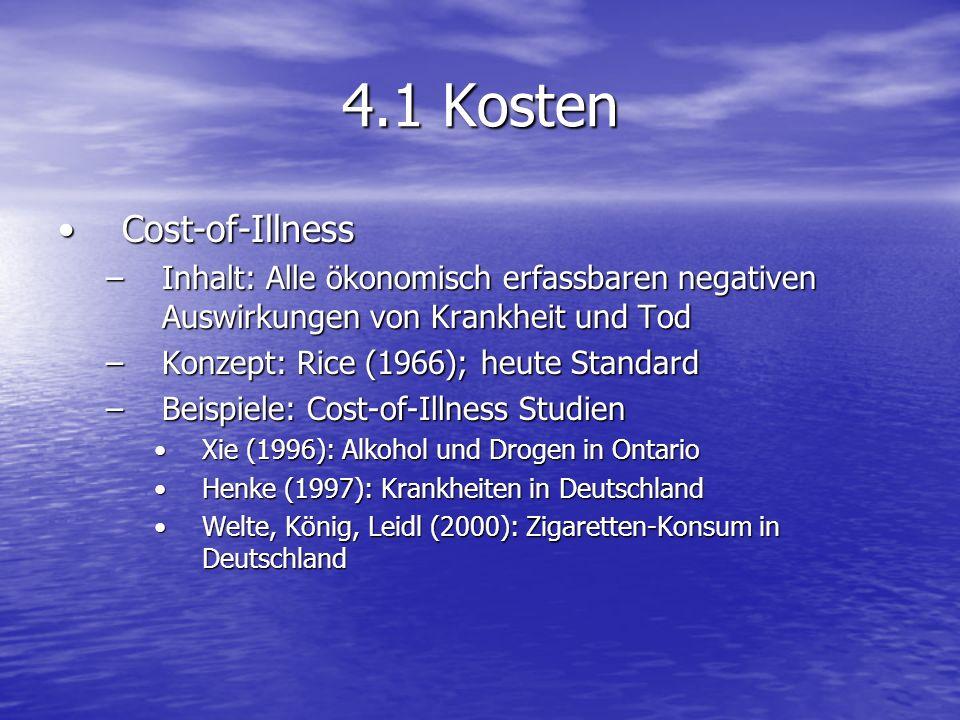 4.1 Kosten Cost-of-IllnessCost-of-Illness –Inhalt: Alle ökonomisch erfassbaren negativen Auswirkungen von Krankheit und Tod –Konzept: Rice (1966); heu