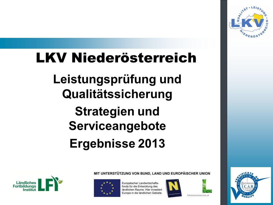 Das Berichtsjahr 2013 LKV - Mitgliederbefragung Service weiterentwickeln –Tagesbericht / Jahresbericht –RDV mobil –RDV4M Gesundheit Qualitätsmanagement –ICAR und AMA GS Audit –LKV Austria Qualitätsmanagment MLP Ergebnisse