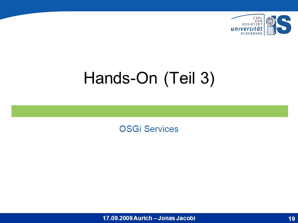 17.09.2009 Aurich – Jonas Jacobi Hands-On (Teil 3) OSGi Services 19
