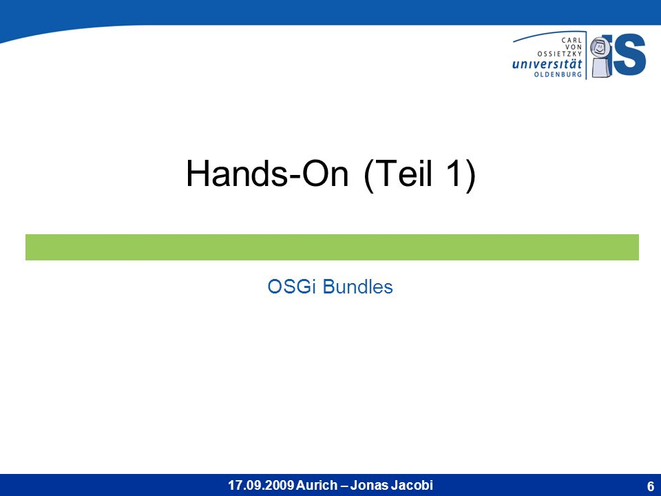 17.09.2009 Aurich – Jonas Jacobi Hands-On (Teil 1) OSGi Bundles 6