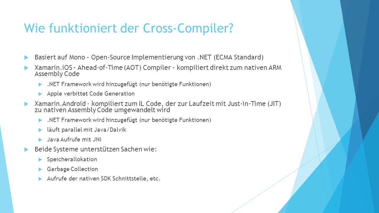 Wie funktioniert der Cross-Compiler? Basiert auf Mono – Open-Source Implementierung von.NET (ECMA Standard) Xamarin.iOS – Ahead-of-Time (AOT) Compiler