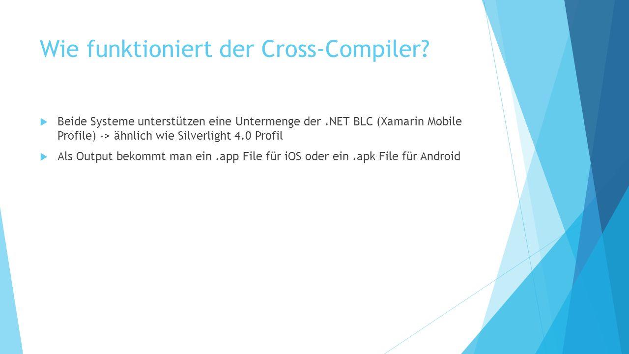 Wie funktioniert der Cross-Compiler? Beide Systeme unterstützen eine Untermenge der.NET BLC (Xamarin Mobile Profile) -> ähnlich wie Silverlight 4.0 Pr