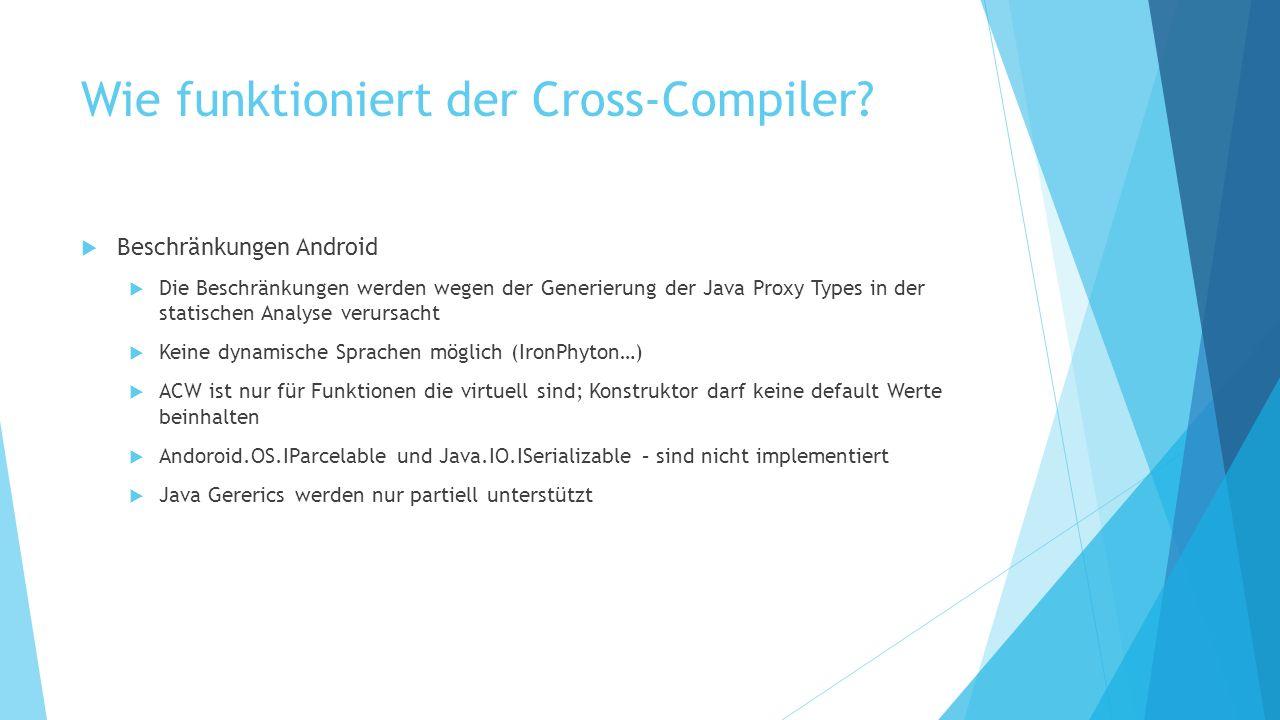 Wie funktioniert der Cross-Compiler? Beschränkungen Android Die Beschränkungen werden wegen der Generierung der Java Proxy Types in der statischen Ana
