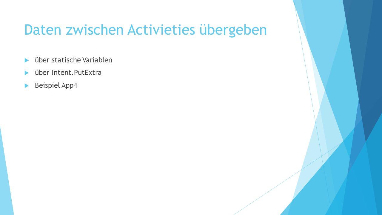 Daten zwischen Activieties übergeben über statische Variablen über Intent.PutExtra Beispiel App4