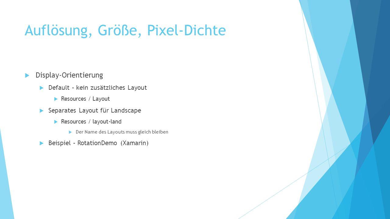 Auflösung, Größe, Pixel-Dichte Display-Orientierung Default – kein zusätzliches Layout Resources / Layout Separates Layout für Landscape Resources / layout-land Der Name des Layouts muss gleich bleiben Beispiel – RotationDemo (Xamarin)