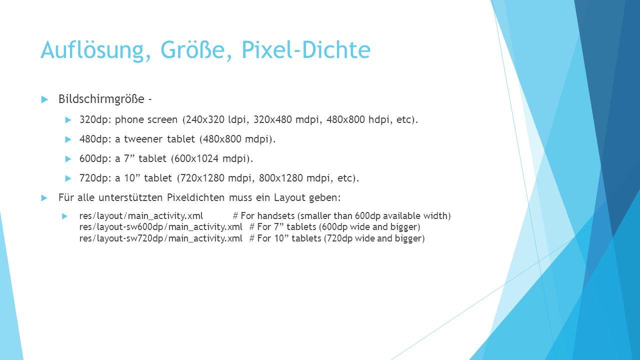 Auflösung, Größe, Pixel-Dichte Bildschirmgröße - 320dp: phone screen (240x320 ldpi, 320x480 mdpi, 480x800 hdpi, etc). 480dp: a tweener tablet (480x800