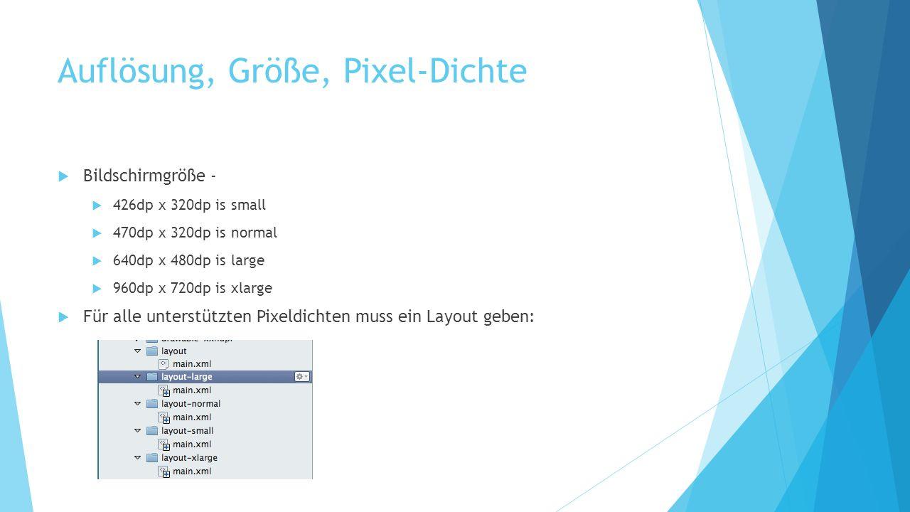 Auflösung, Größe, Pixel-Dichte Bildschirmgröße - 426dp x 320dp is small 470dp x 320dp is normal 640dp x 480dp is large 960dp x 720dp is xlarge Für alle unterstützten Pixeldichten muss ein Layout geben: