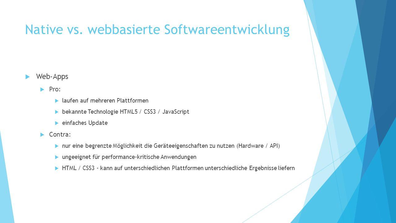 Native vs. webbasierte Softwareentwicklung Web-Apps Pro: laufen auf mehreren Plattformen bekannte Technologie HTML5 / CSS3 / JavaScript einfaches Upda