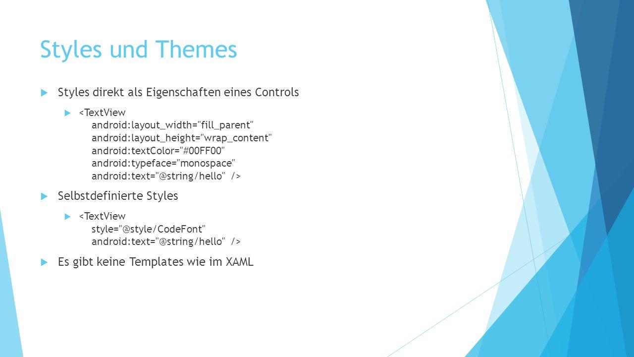 Styles und Themes Styles direkt als Eigenschaften eines Controls Selbstdefinierte Styles Es gibt keine Templates wie im XAML
