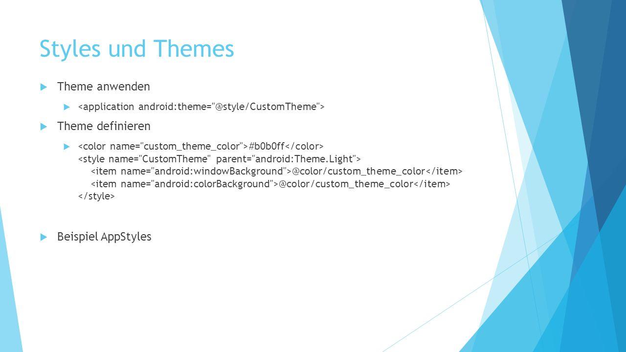 Styles und Themes Theme anwenden Theme definieren #b0b0ff @color/custom_theme_color @color/custom_theme_color Beispiel AppStyles