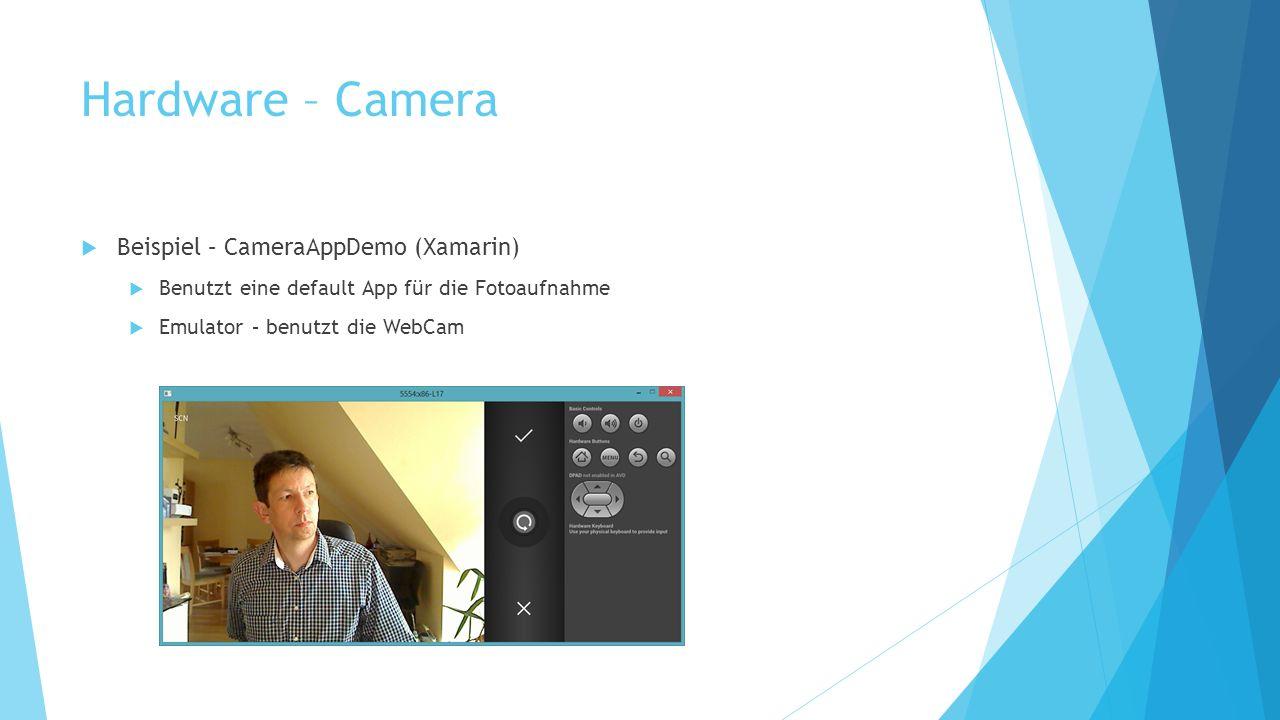 Hardware – Camera Beispiel – CameraAppDemo (Xamarin) Benutzt eine default App für die Fotoaufnahme Emulator – benutzt die WebCam