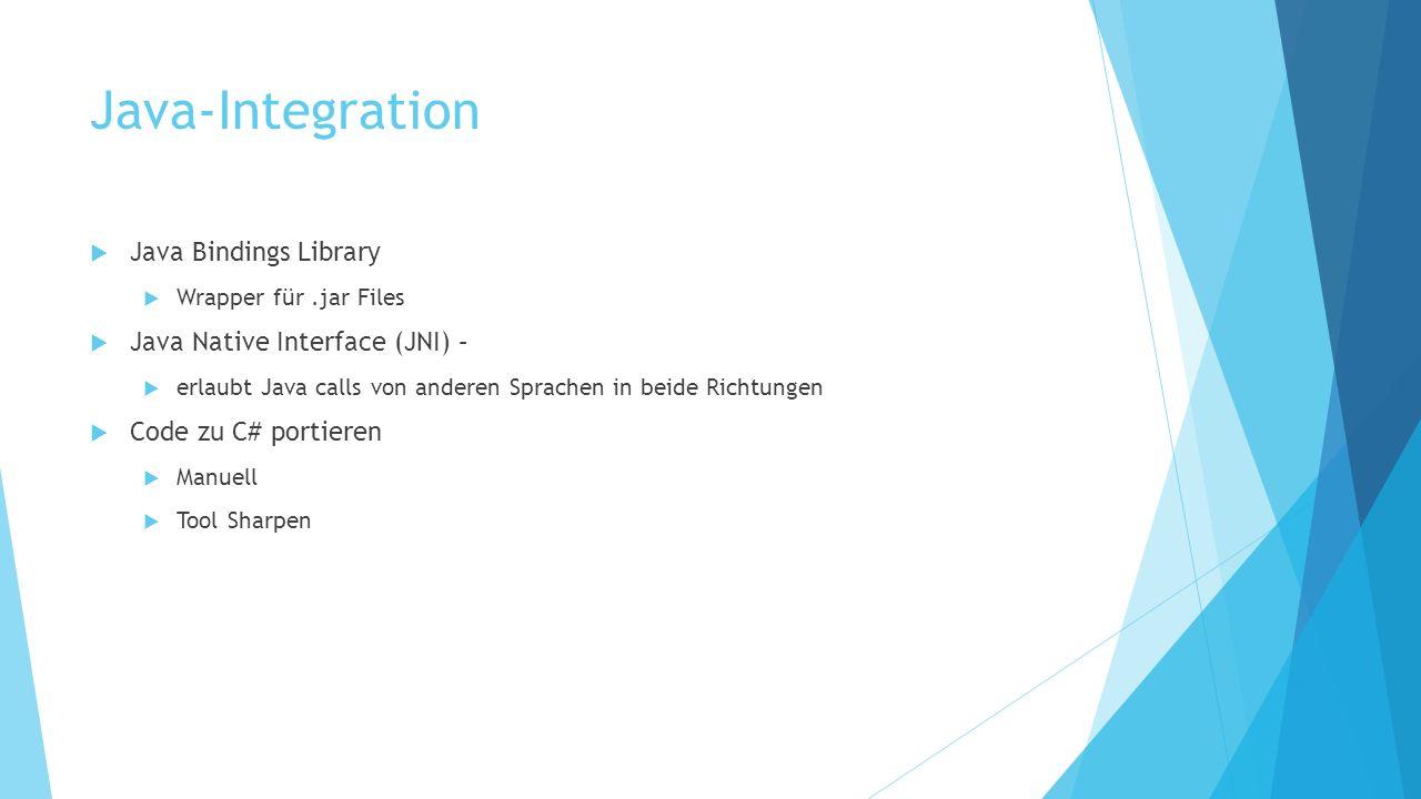 Java-Integration Java Bindings Library Wrapper für.jar Files Java Native Interface (JNI) – erlaubt Java calls von anderen Sprachen in beide Richtungen