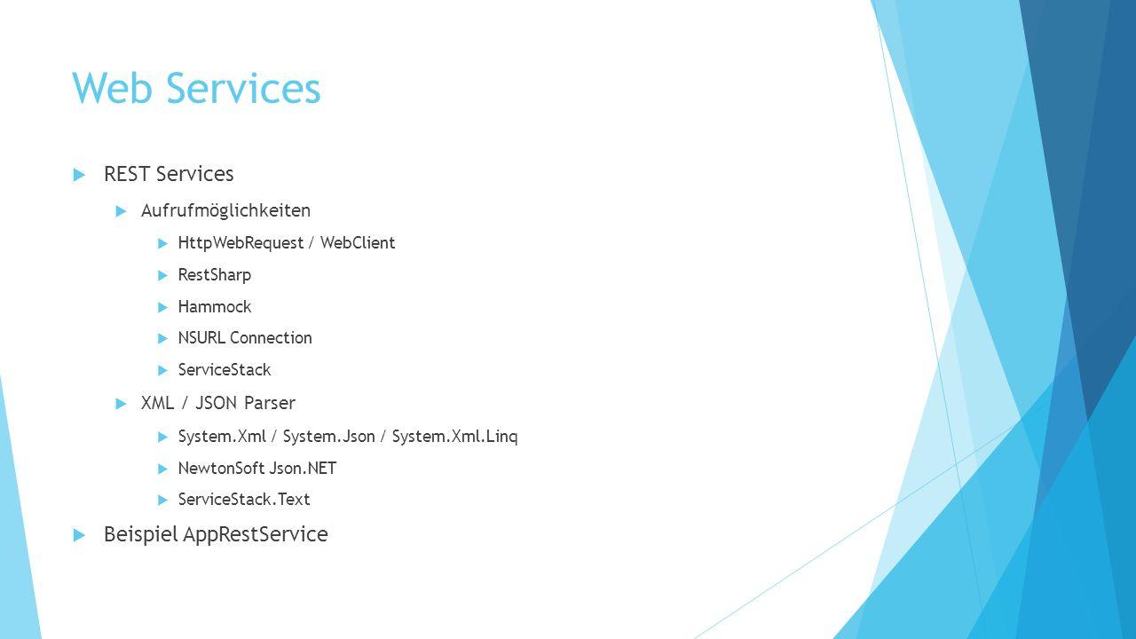 Web Services REST Services Aufrufmöglichkeiten HttpWebRequest / WebClient RestSharp Hammock NSURL Connection ServiceStack XML / JSON Parser System.Xml / System.Json / System.Xml.Linq NewtonSoft Json.NET ServiceStack.Text Beispiel AppRestService