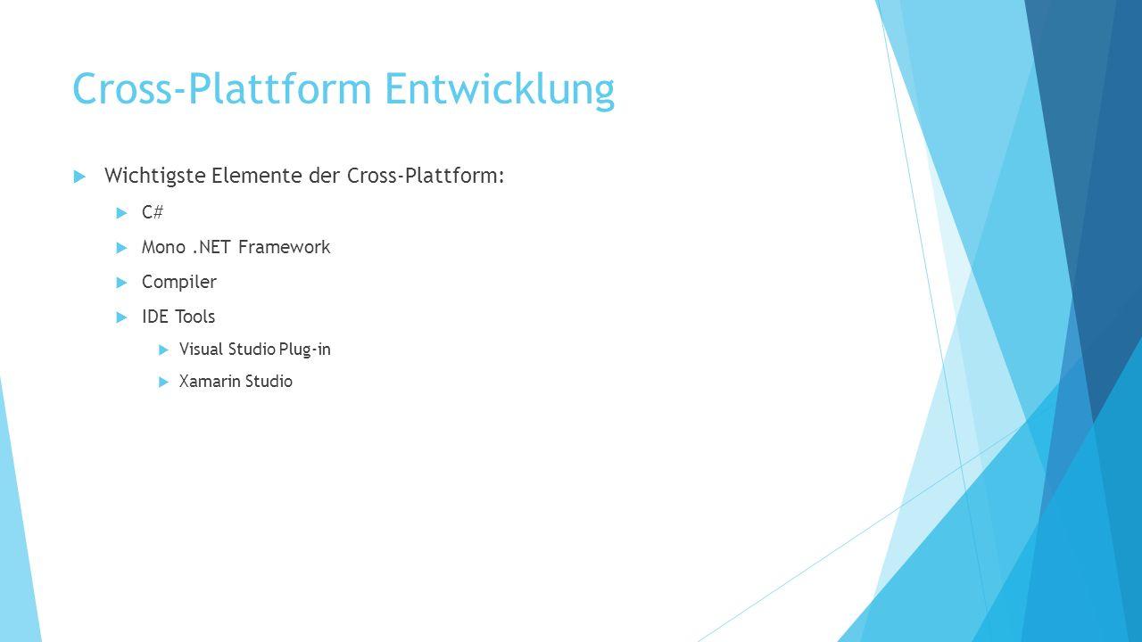 Cross-Plattform Entwicklung Wichtigste Elemente der Cross-Plattform: C# Mono.NET Framework Compiler IDE Tools Visual Studio Plug-in Xamarin Studio