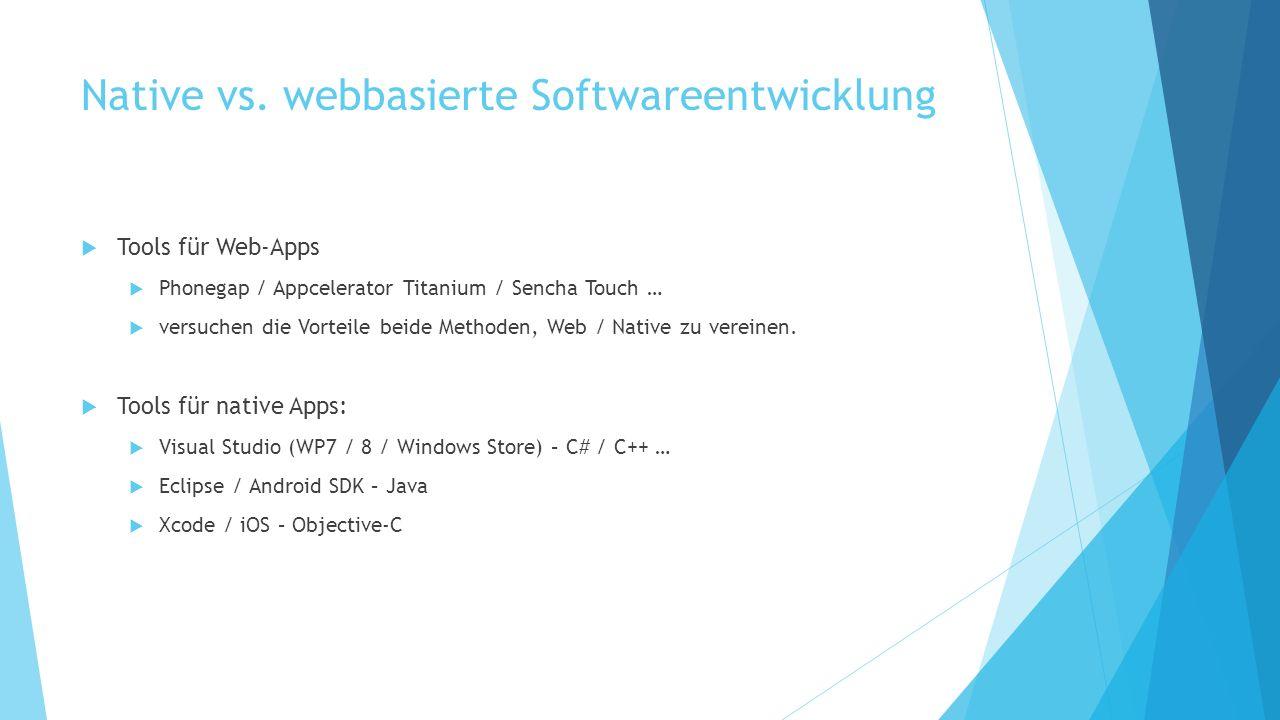 Native vs. webbasierte Softwareentwicklung Tools für Web-Apps Phonegap / Appcelerator Titanium / Sencha Touch … versuchen die Vorteile beide Methoden,