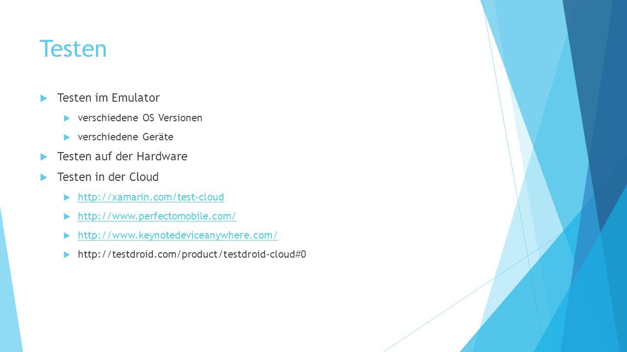 Testen Testen im Emulator verschiedene OS Versionen verschiedene Geräte Testen auf der Hardware Testen in der Cloud http://xamarin.com/test-cloud http://www.perfectomobile.com/ http://www.keynotedeviceanywhere.com/ http://testdroid.com/product/testdroid-cloud#0