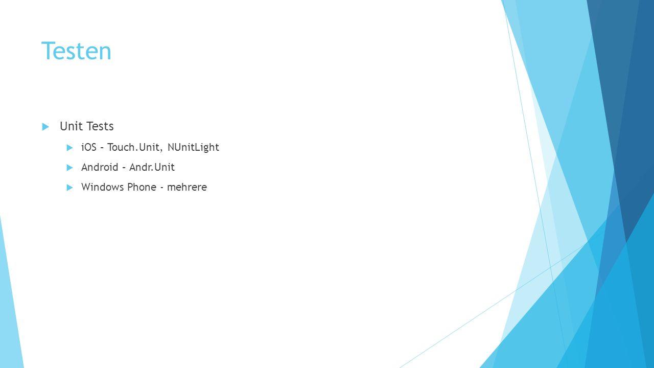 Testen Unit Tests iOS – Touch.Unit, NUnitLight Android – Andr.Unit Windows Phone - mehrere