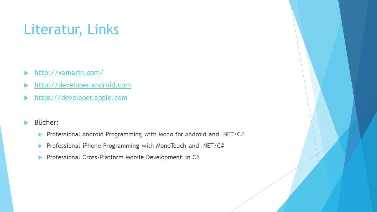 Literatur, Links http://xamarin.com/ http://developer.android.com https://developer.apple.com Bücher: Professional Android Programming with Mono for A