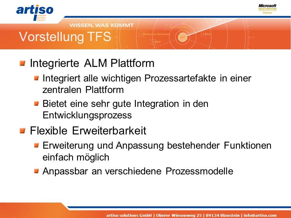 artiso solutions GmbH | Oberer Wiesenweg 25 | 89134 Blaustein | info@artiso.com Vorstellung TFS Integrierte ALM Plattform Integriert alle wichtigen Pr