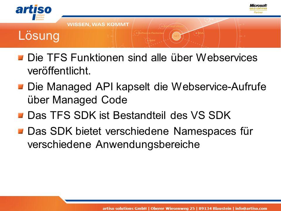 artiso solutions GmbH | Oberer Wiesenweg 25 | 89134 Blaustein | info@artiso.com Lösung Die TFS Funktionen sind alle über Webservices veröffentlicht. D