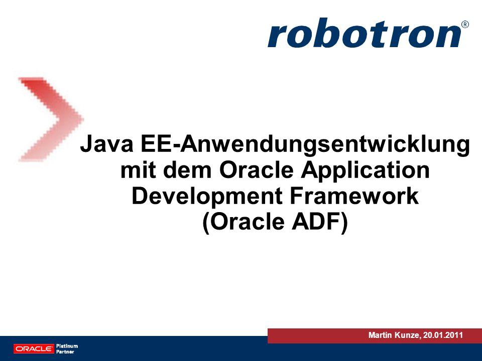 Java EE-Anwendungsentwicklung mit dem Oracle Application Development Framework (Oracle ADF) Martin Kunze, 20.01.2011