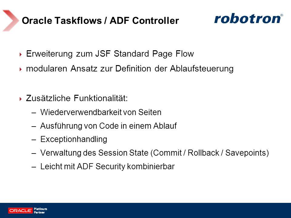 Oracle Taskflows / ADF Controller Erweiterung zum JSF Standard Page Flow modularen Ansatz zur Definition der Ablaufsteuerung Zusätzliche Funktionalitä