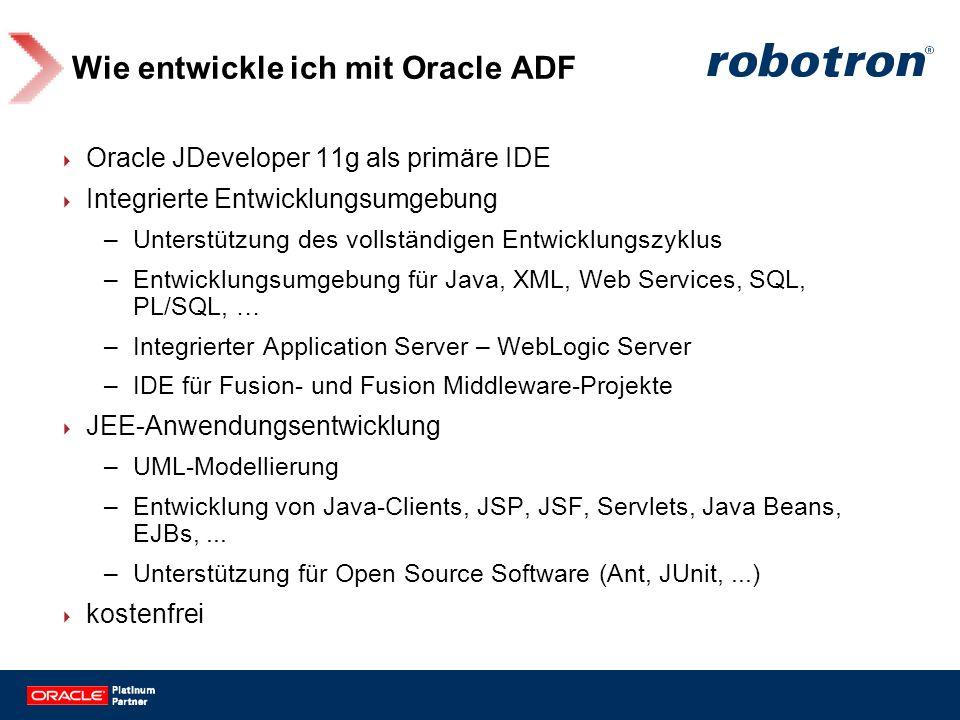Wie entwickle ich mit Oracle ADF Oracle JDeveloper 11g als primäre IDE Integrierte Entwicklungsumgebung –Unterstützung des vollständigen Entwicklungsz
