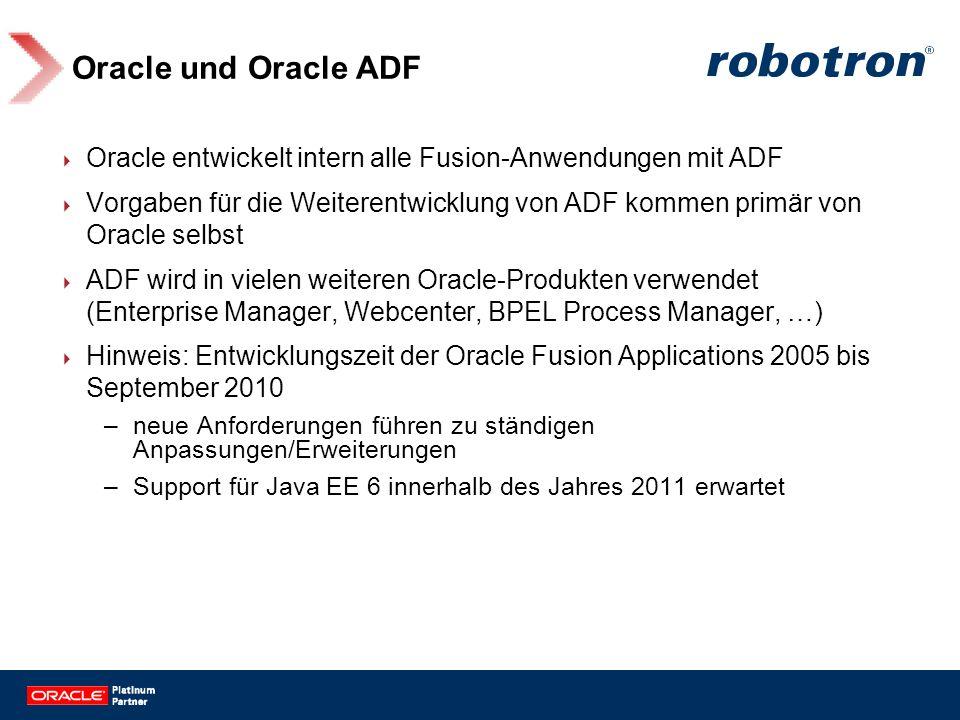 Oracle und Oracle ADF Oracle entwickelt intern alle Fusion-Anwendungen mit ADF Vorgaben für die Weiterentwicklung von ADF kommen primär von Oracle sel