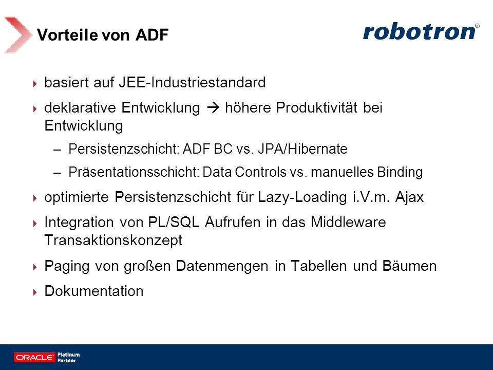 Vorteile von ADF basiert auf JEE-Industriestandard deklarative Entwicklung höhere Produktivität bei Entwicklung –Persistenzschicht: ADF BC vs. JPA/Hib