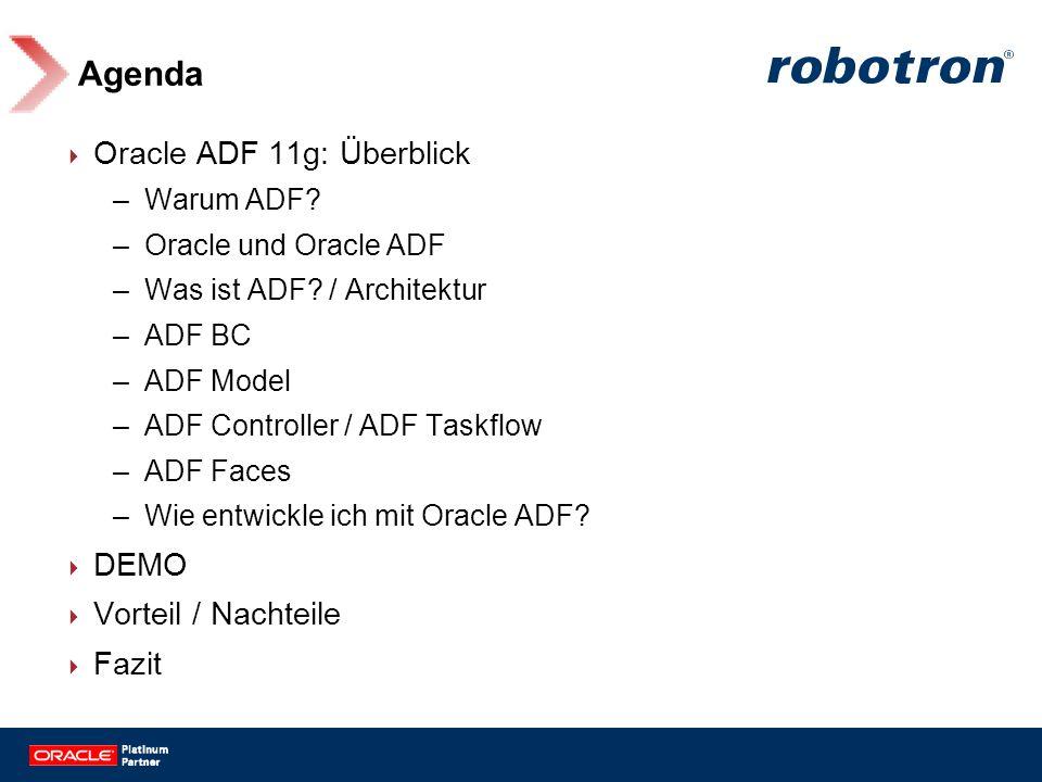 Agenda Oracle ADF 11g: Überblick –Warum ADF? –Oracle und Oracle ADF –Was ist ADF? / Architektur –ADF BC –ADF Model –ADF Controller / ADF Taskflow –ADF