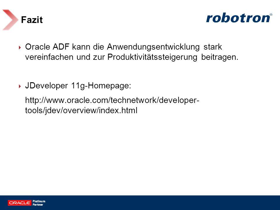 Fazit Oracle ADF kann die Anwendungsentwicklung stark vereinfachen und zur Produktivitätssteigerung beitragen. JDeveloper 11g-Homepage: http://www.ora