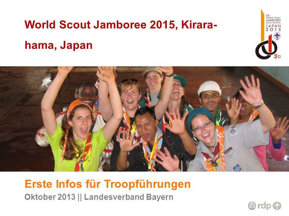 World Scout Jamboree 2015, Kirara- hama, Japan Erste Infos für Troopführungen Oktober 2013 || Landesverband Bayern