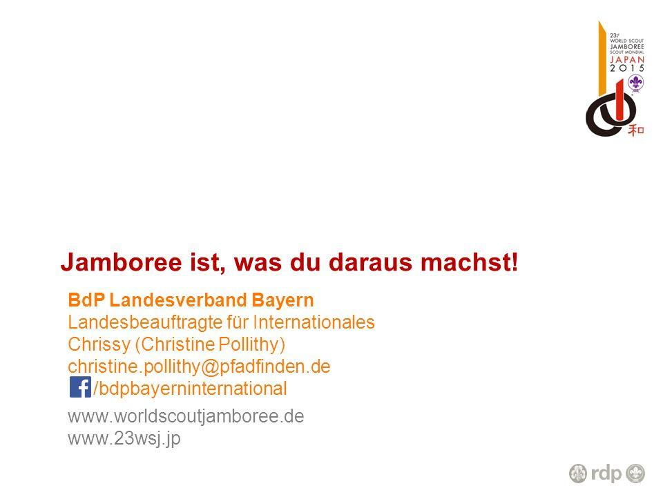 Jamboree ist, was du daraus machst! www.worldscoutjamboree.de www.23wsj.jp BdP Landesverband Bayern Landesbeauftragte für Internationales Chrissy (Chr