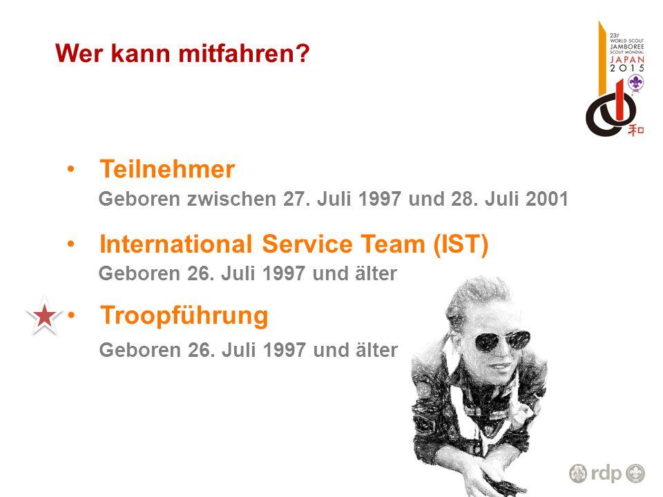 Wer kann mitfahren? Teilnehmer Geboren zwischen 27. Juli 1997 und 28. Juli 2001 International Service Team (IST) Geboren 26. Juli 1997 und älter Troop