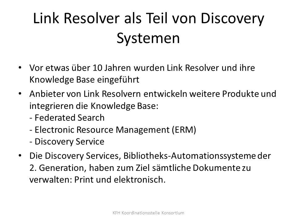 Link Resolver als Teil von Discovery Systemen Vor etwas über 10 Jahren wurden Link Resolver und ihre Knowledge Base eingeführt Anbieter von Link Resol