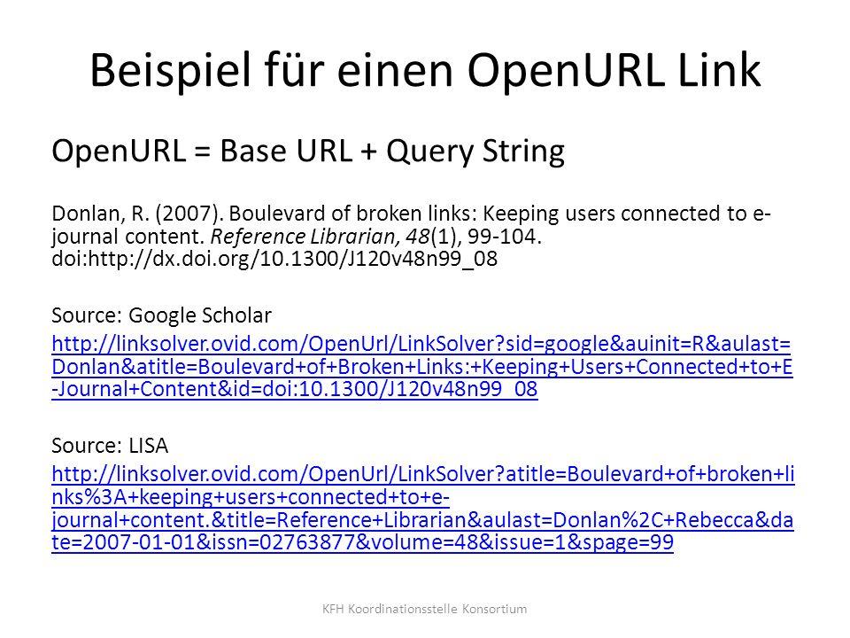 Beispiel für einen OpenURL Link OpenURL = Base URL + Query String Donlan, R. (2007). Boulevard of broken links: Keeping users connected to e- journal