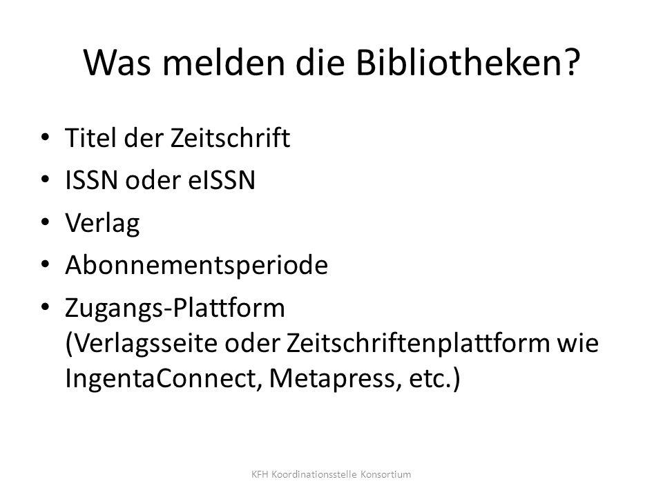 Was melden die Bibliotheken? Titel der Zeitschrift ISSN oder eISSN Verlag Abonnementsperiode Zugangs-Plattform (Verlagsseite oder Zeitschriftenplattfo