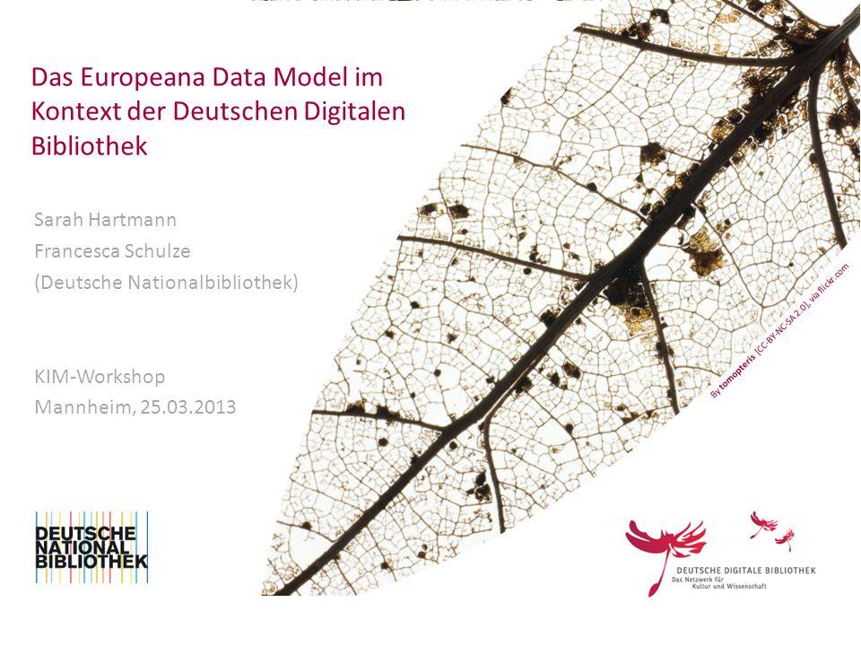 2 Das Europeana Data Model im Kontext der Deutschen Digitalen Bibliothek KIM-WS Mannheim 25.März 2013 Überblick I.Was ist die DDB.