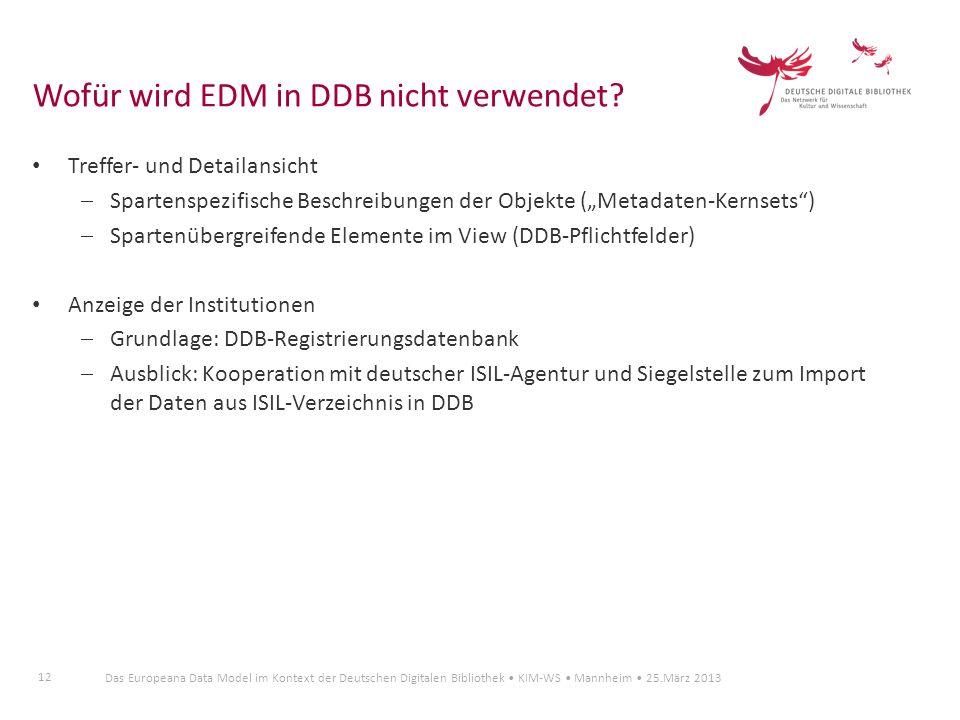12 Das Europeana Data Model im Kontext der Deutschen Digitalen Bibliothek KIM-WS Mannheim 25.März 2013 Treffer- und Detailansicht Spartenspezifische B