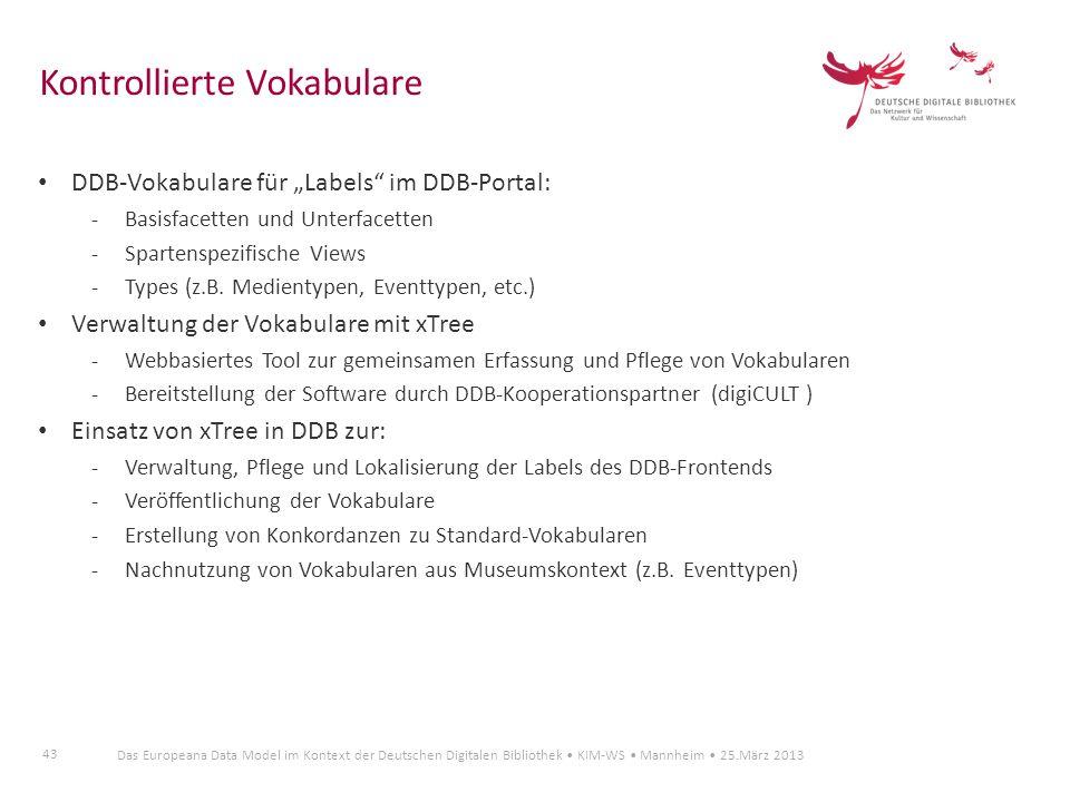 43 Das Europeana Data Model im Kontext der Deutschen Digitalen Bibliothek KIM-WS Mannheim 25.März 2013 DDB-Vokabulare für Labels im DDB-Portal: -Basis