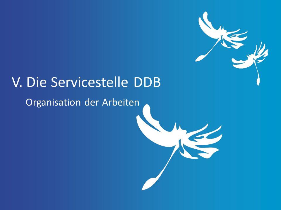 V. Die Servicestelle DDB Organisation der Arbeiten