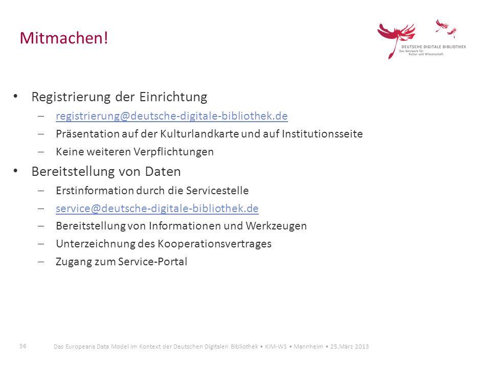 56 Das Europeana Data Model im Kontext der Deutschen Digitalen Bibliothek KIM-WS Mannheim 25.März 2013 Registrierung der Einrichtung registrierung@deu
