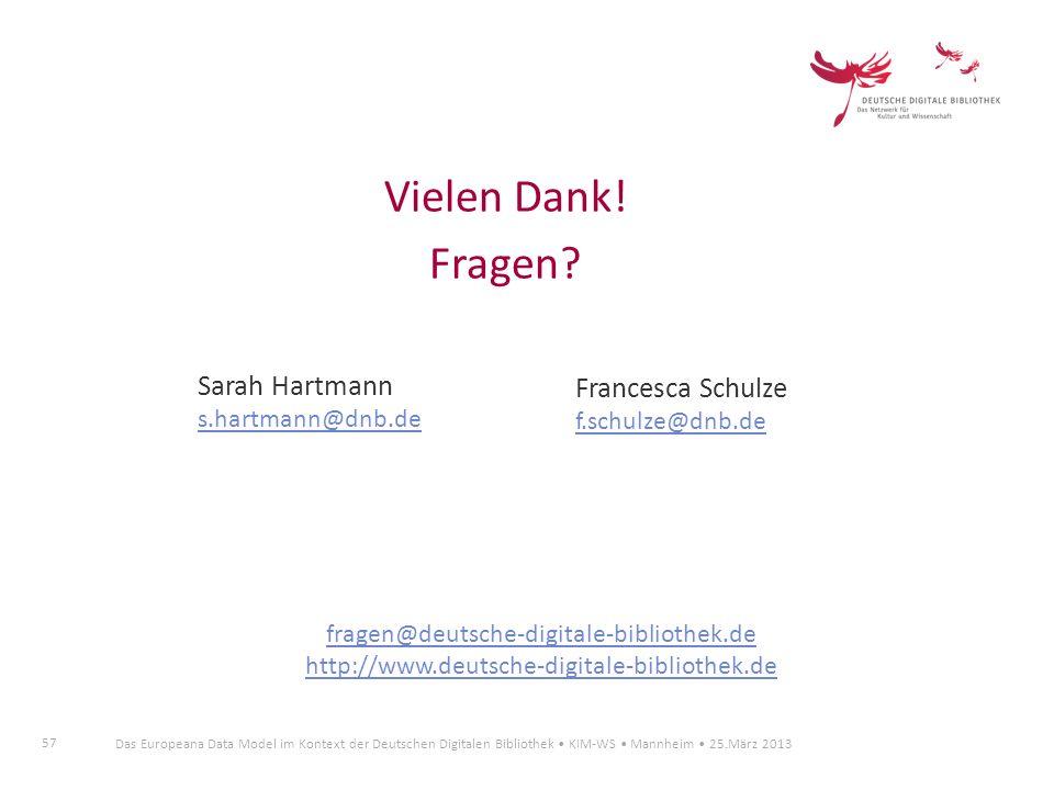 57 Das Europeana Data Model im Kontext der Deutschen Digitalen Bibliothek KIM-WS Mannheim 25.März 2013 Vielen Dank! Fragen? fragen@deutsche-digitale-b