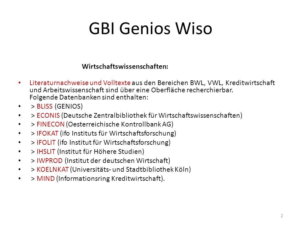 GBI Genios Wiso Wirtschaftswissenschaften: Literaturnachweise und Volltexte aus den Bereichen BWL, VWL, Kreditwirtschaft und Arbeitswissenschaft sind über eine Oberfläche recherchierbar.