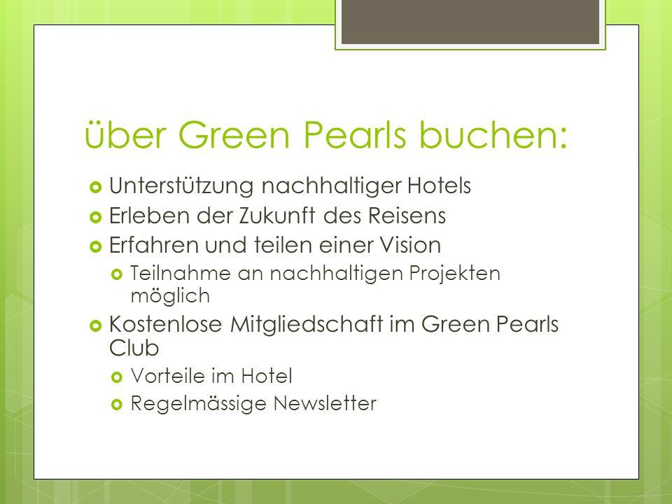 über Green Pearls buchen: Unterstützung nachhaltiger Hotels Erleben der Zukunft des Reisens Erfahren und teilen einer Vision Teilnahme an nachhaltigen Projekten möglich Kostenlose Mitgliedschaft im Green Pearls Club Vorteile im Hotel Regelmässige Newsletter